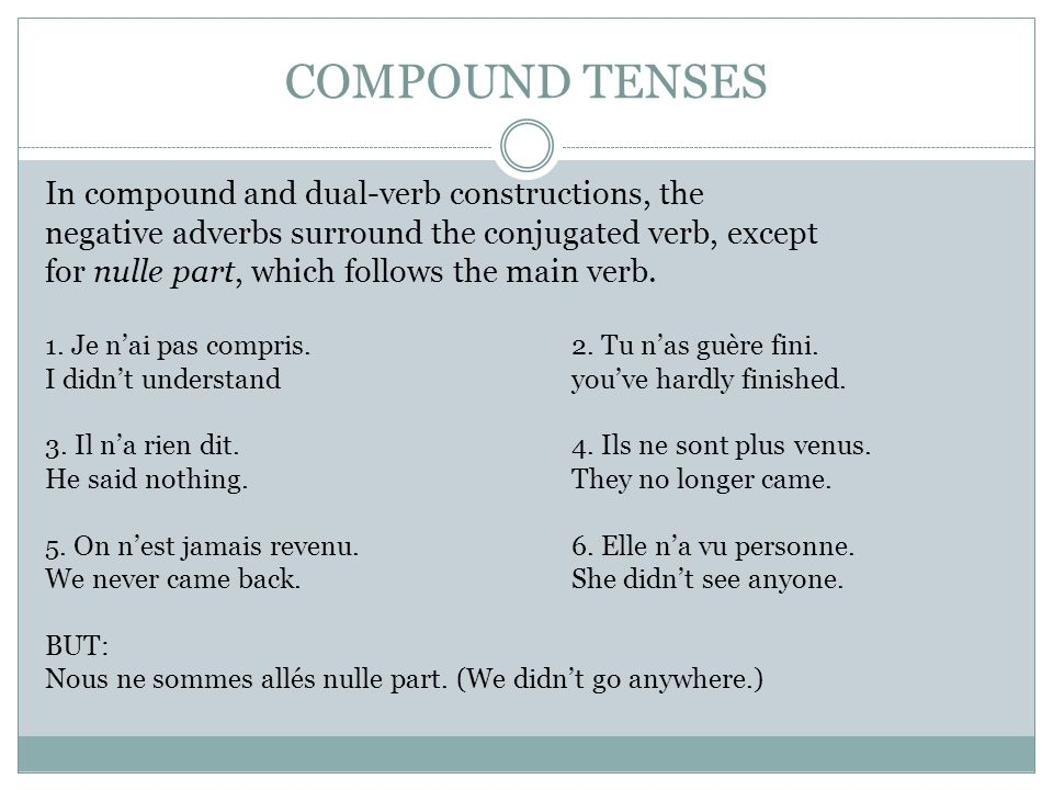 COMPOUND TENSES In compound and dual-verb constructions, the