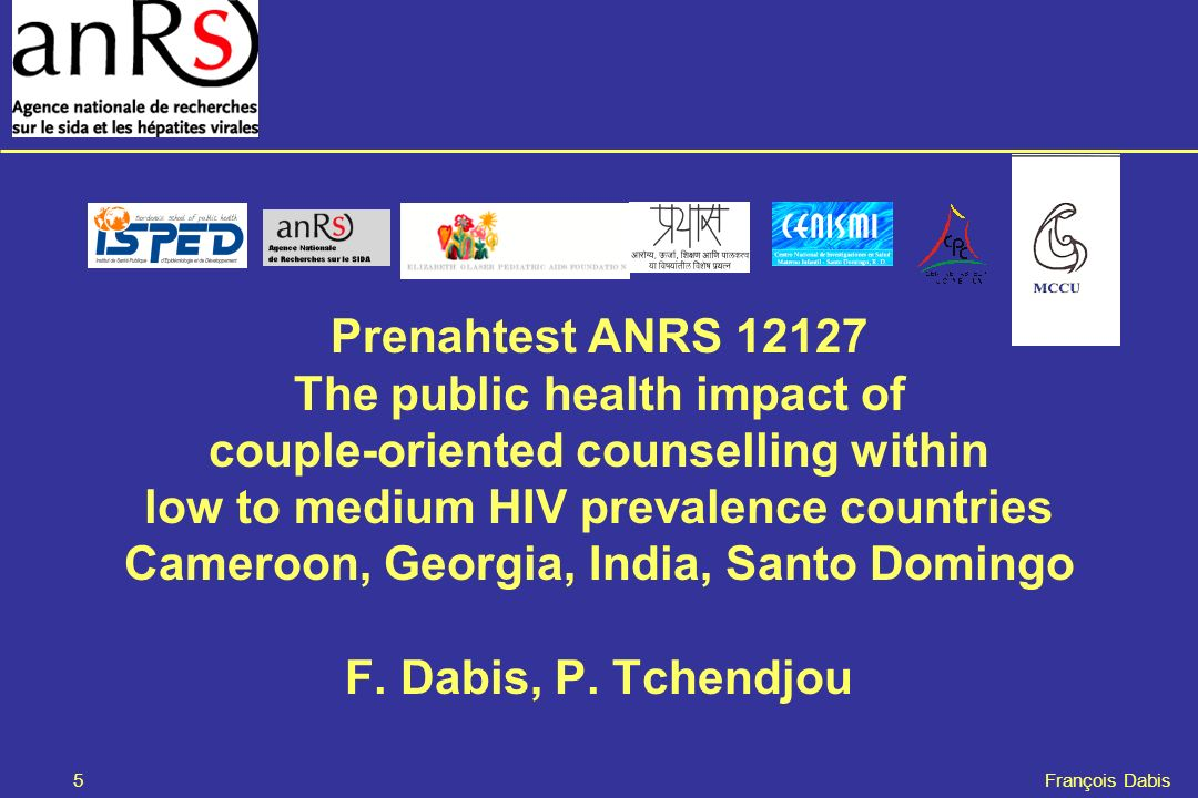 Prenahtest ANRS 12127 The public health impact of couple-oriented counselling within low to medium HIV prevalence countries Cameroon, Georgia, India, Santo Domingo F. Dabis, P. Tchendjou