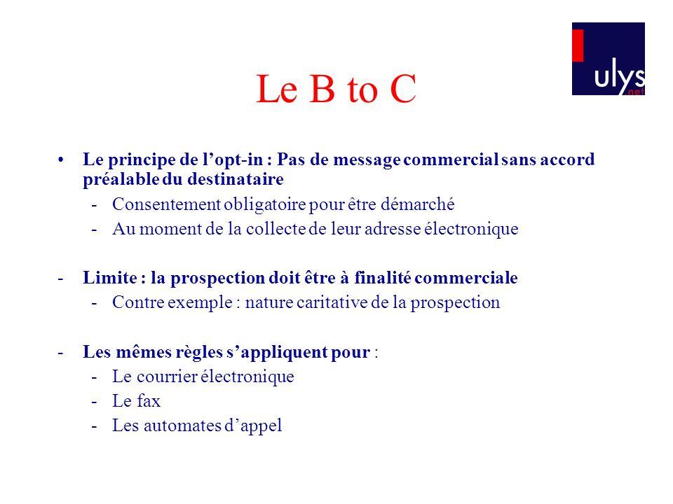 Le B to CLe principe de l'opt-in : Pas de message commercial sans accord préalable du destinataire.