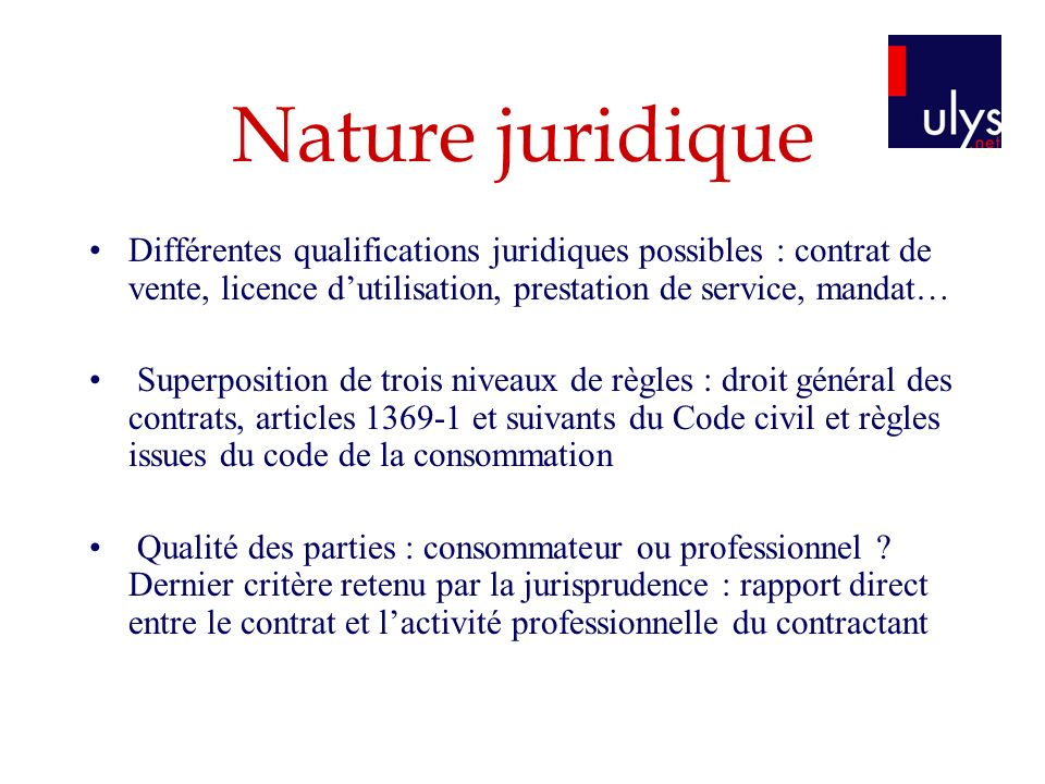 Nature juridique Différentes qualifications juridiques possibles : contrat de vente, licence d'utilisation, prestation de service, mandat…
