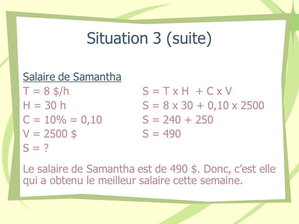 Situation 3 (suite) Salaire de Samantha T = 8 $/h S = T x H + C x V