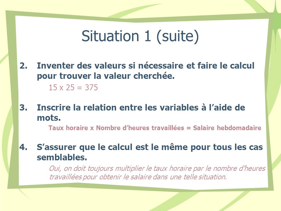Situation 1 (suite) Inventer des valeurs si nécessaire et faire le calcul pour trouver la valeur cherchée.