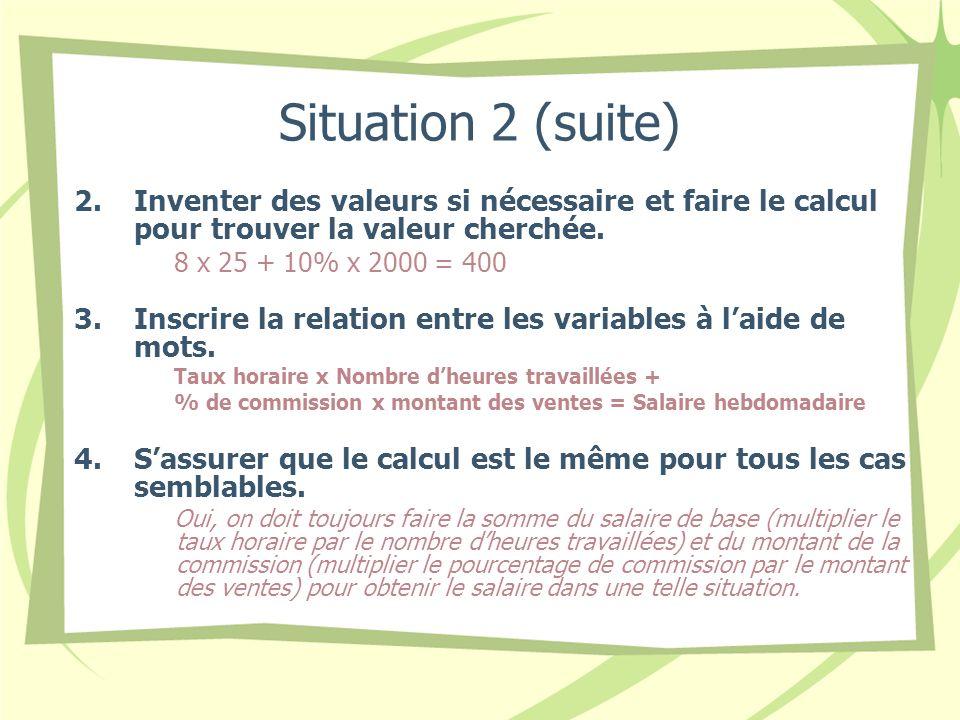 Situation 2 (suite) Inventer des valeurs si nécessaire et faire le calcul pour trouver la valeur cherchée.