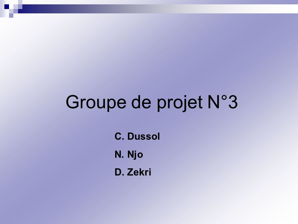 Groupe de projet N°3 C. Dussol N. Njo D. Zekri