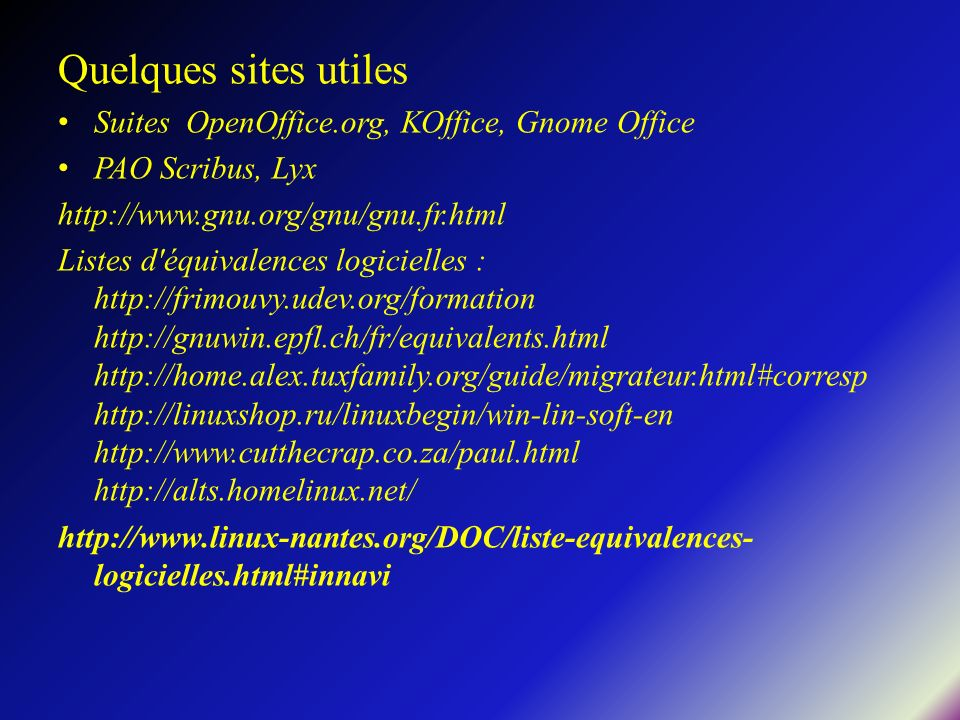 Quelques sites utiles Suites OpenOffice.org, KOffice, Gnome Office