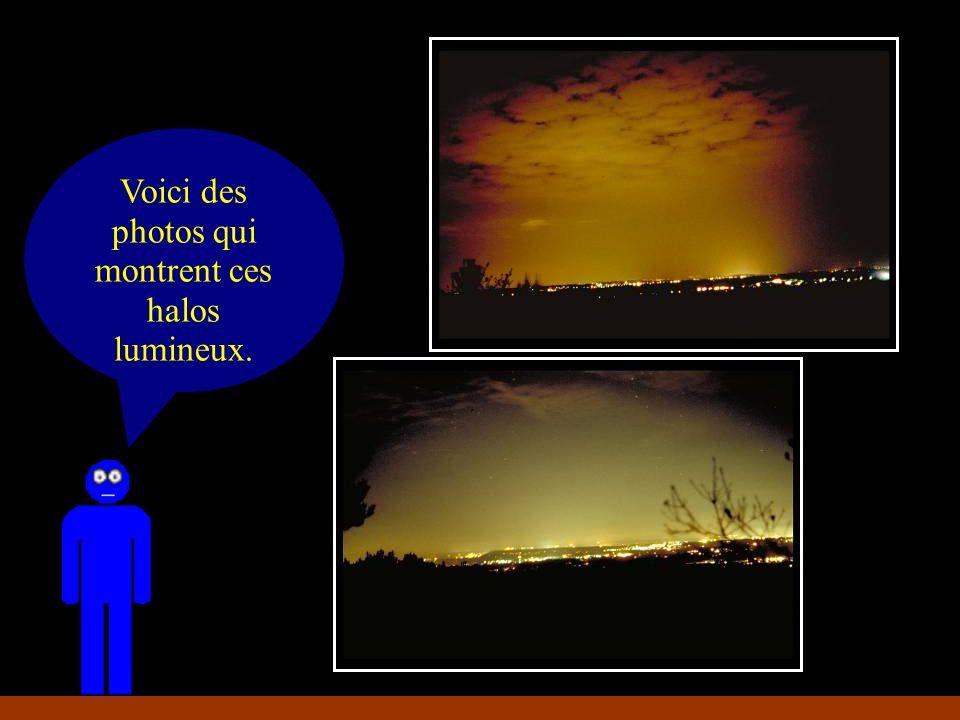 Voici des photos qui montrent ces halos lumineux.