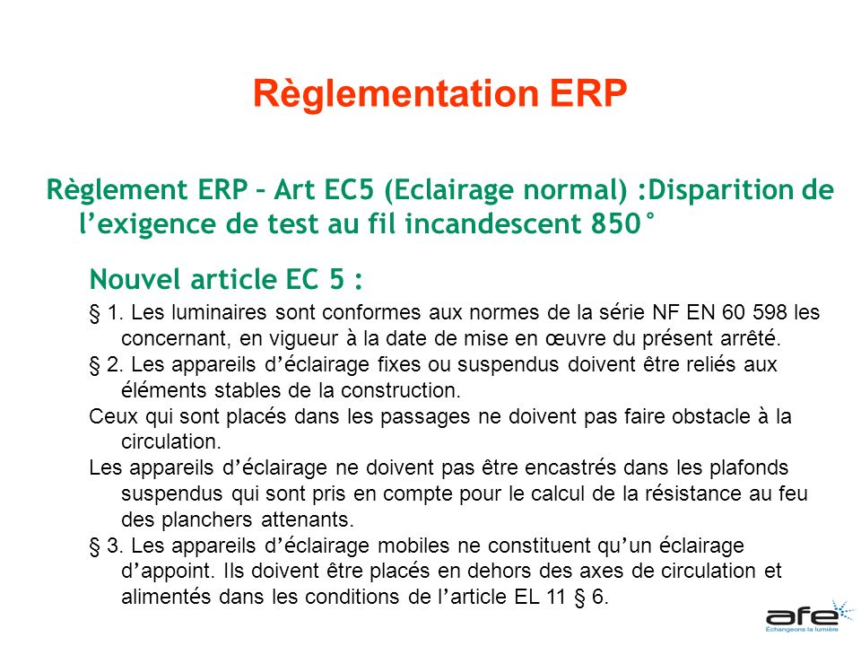 Règlementation ERP Règlement ERP – Art EC5 (Eclairage normal) :Disparition de l'exigence de test au fil incandescent 850°