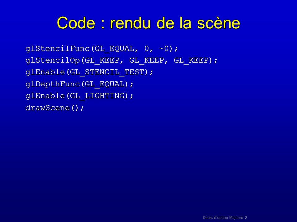 Code : rendu de la scène glStencilFunc(GL_EQUAL, 0, ~0);