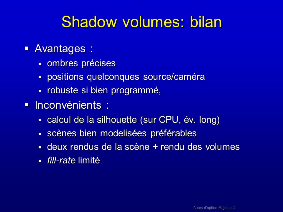 Shadow volumes: bilan Avantages : Inconvénients : ombres précises