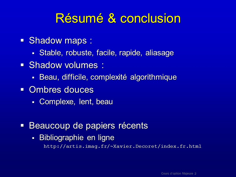 Résumé & conclusion Shadow maps : Shadow volumes : Ombres douces