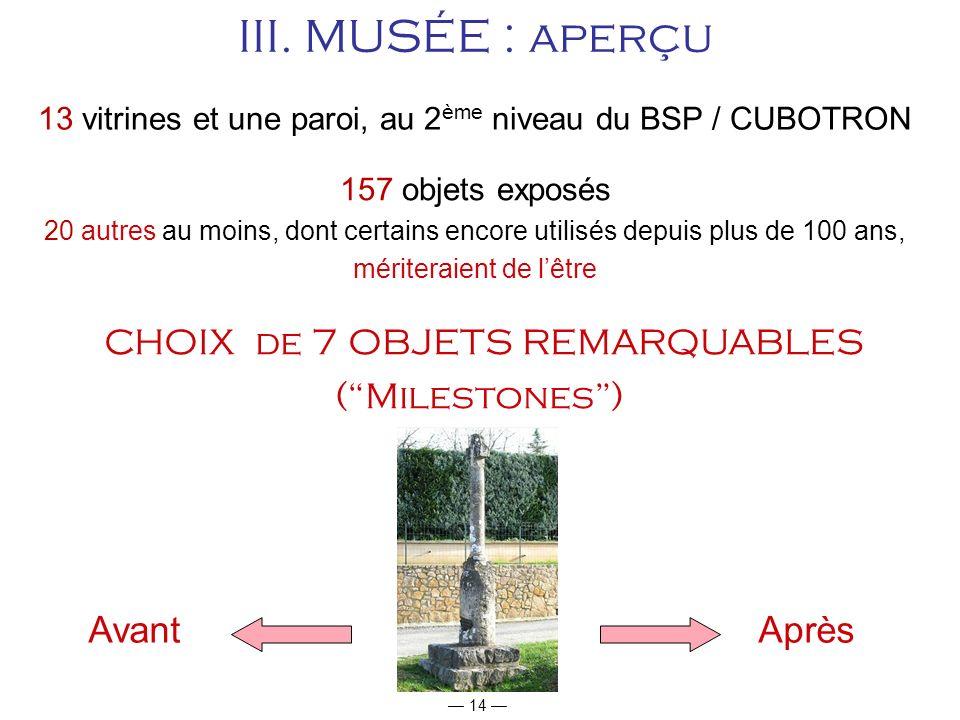 III. MUSÉE : aperçu CHOIX de 7 OBJETS REMARQUABLES ( Milestones )