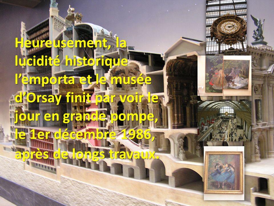 Heureusement, la lucidité historique l'emporta et le musée d'Orsay finit par voir le jour en grande pompe, le 1er décembre 1986, après de longs travaux.