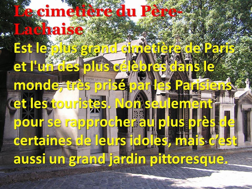 Le cimetière du Père-Lachaise Est le plus grand cimetière de Paris et l un des plus célèbres dans le monde, très prisé par les Parisiens et les touristes.