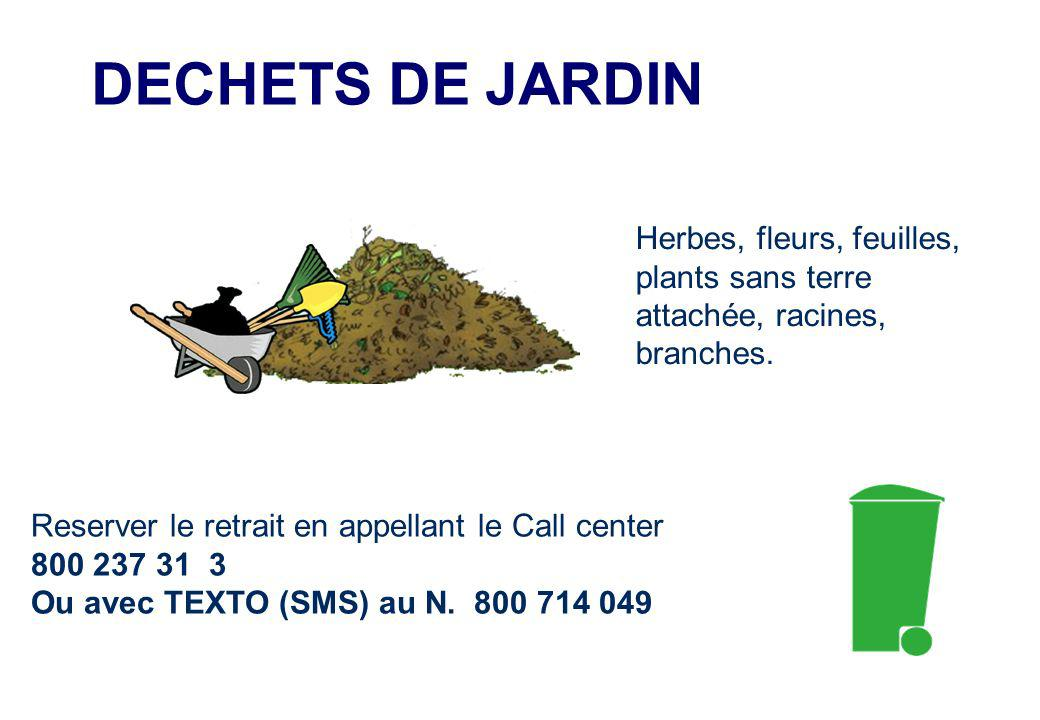 DECHETS DE JARDIN Herbes, fleurs, feuilles, plants sans terre attachée, racines, branches.