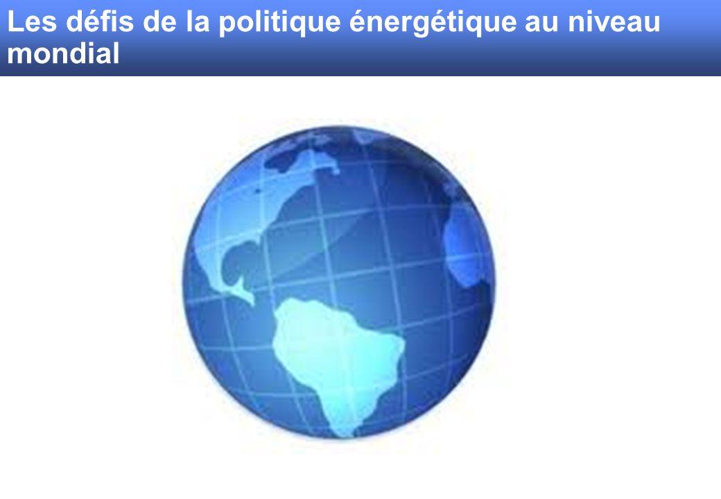 Les défis de la politique énergétique au niveau mondial