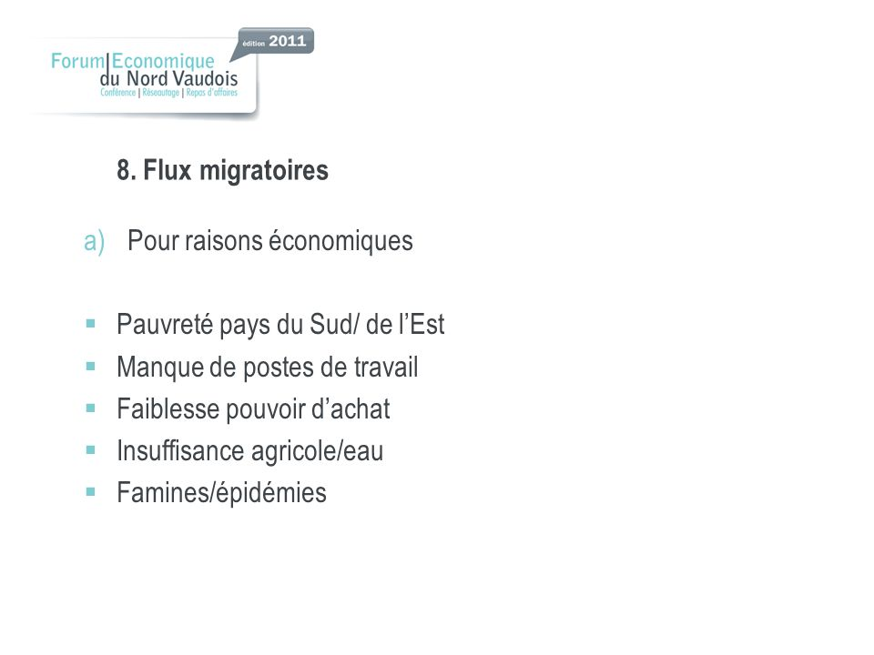 8. Flux migratoires Pour raisons économiques. Pauvreté pays du Sud/ de l'Est. Manque de postes de travail.