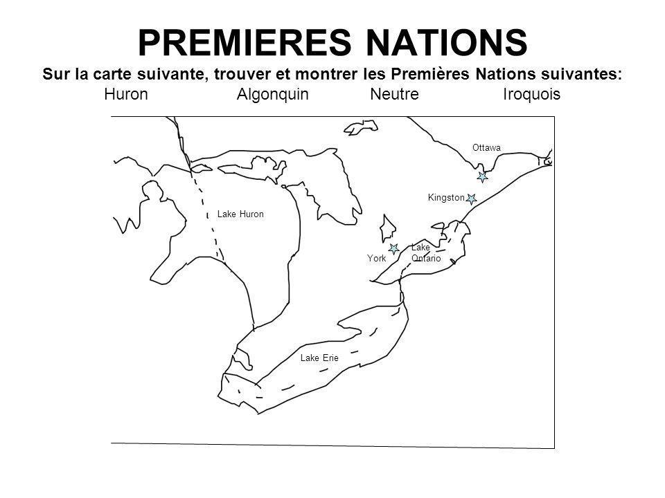 PREMIERES NATIONS Sur la carte suivante, trouver et montrer les Premières Nations suivantes: Huron Algonquin Neutre Iroquois