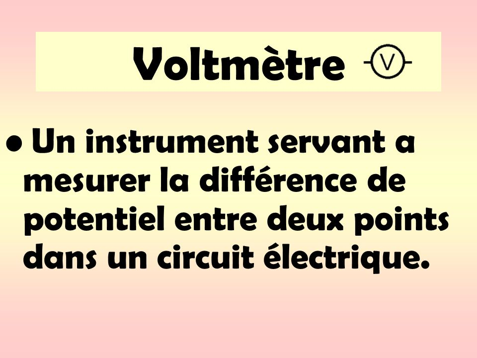 VoltmètreUn instrument servant a mesurer la différence de potentiel entre deux points dans un circuit électrique.