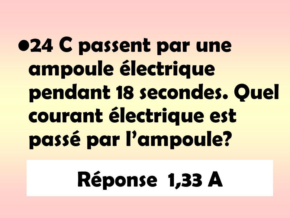 24 C passent par une ampoule électrique pendant 18 secondes