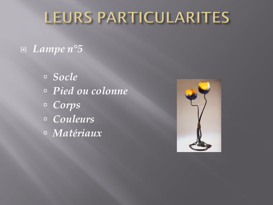 LEURS PARTICULARITES Lampe n°5 Socle Pied ou colonne Corps Couleurs
