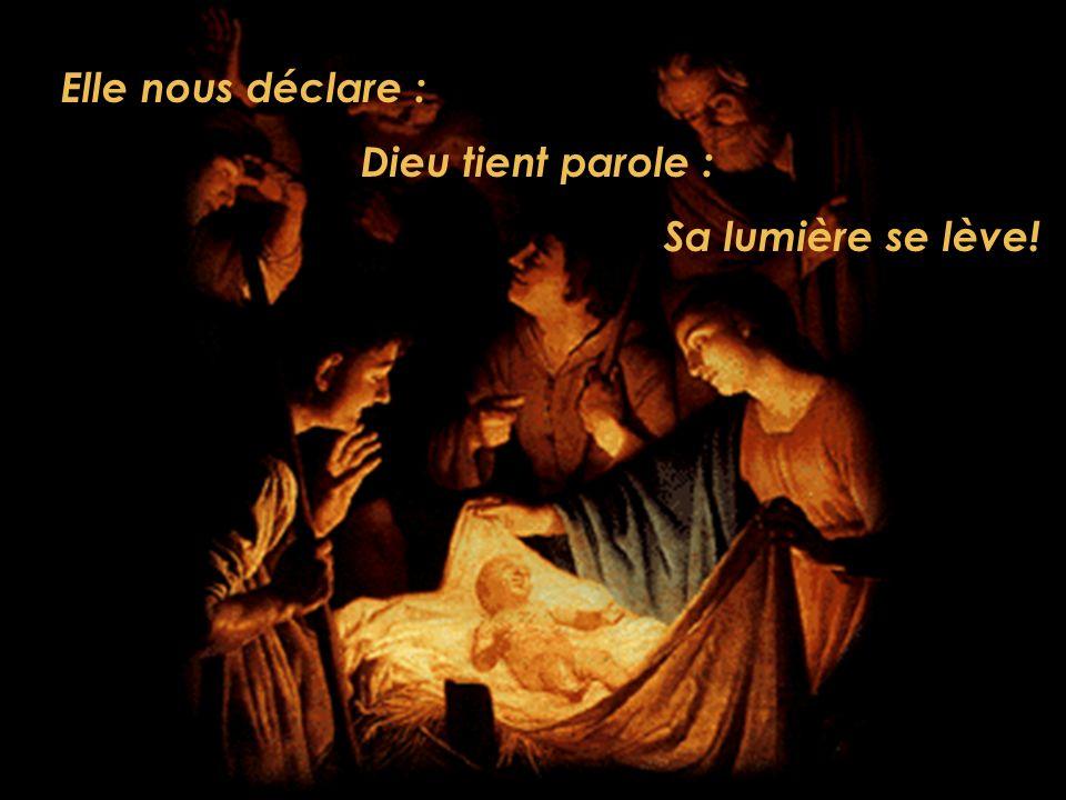 Elle nous déclare : Dieu tient parole : Sa lumière se lève!