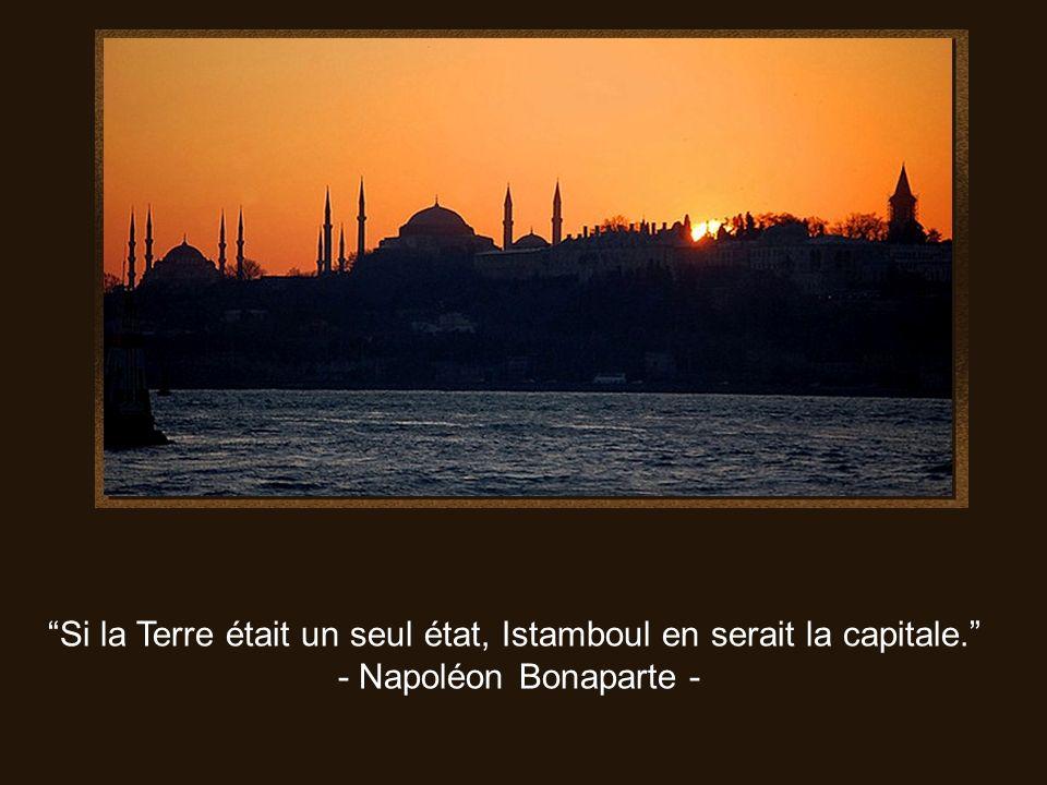 Si la Terre était un seul état, Istamboul en serait la capitale.