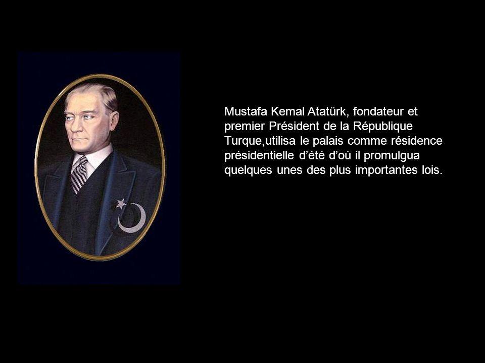 Mustafa Kemal Atatürk, fondateur et premier Président de la République Turque,utilisa le palais comme résidence présidentielle d'été d'où il promulgua quelques unes des plus importantes lois.