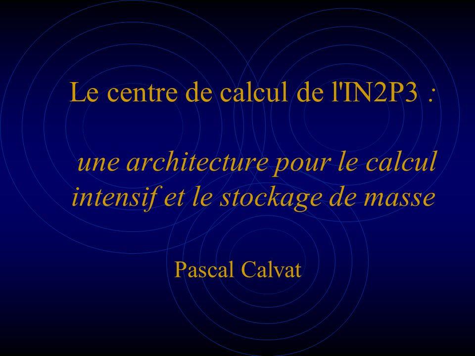 Le centre de calcul de l IN2P3 : une architecture pour le calcul intensif et le stockage de masse