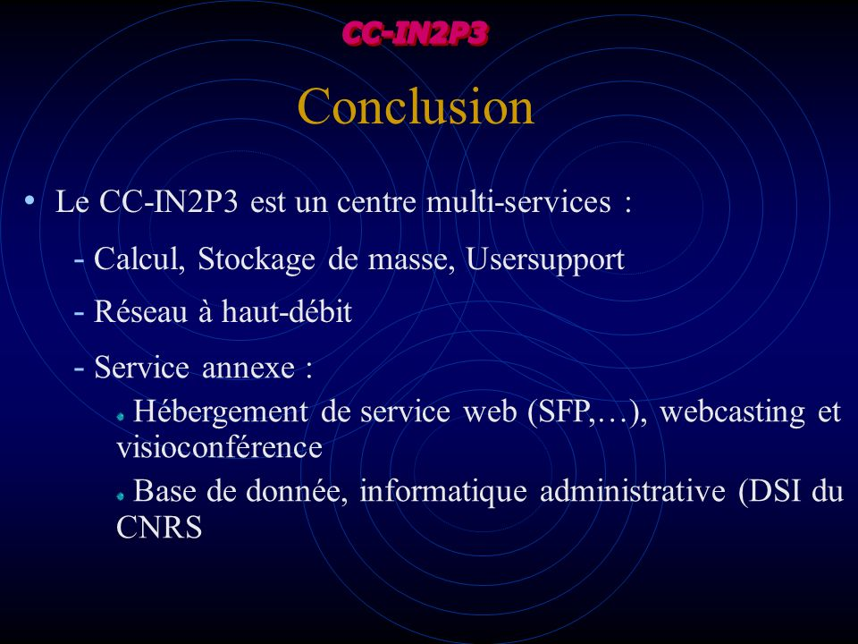 Conclusion Le CC-IN2P3 est un centre multi-services :