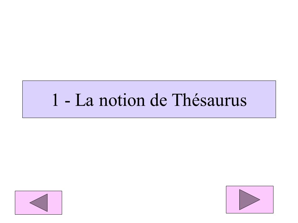1 - La notion de Thésaurus