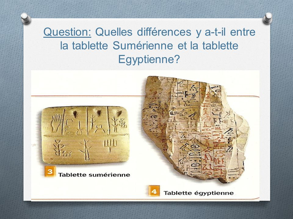 Question: Quelles différences y a-t-il entre la tablette Sumérienne et la tablette Egyptienne