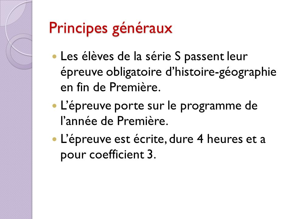 Principes généraux Les élèves de la série S passent leur épreuve obligatoire d'histoire-géographie en fin de Première.