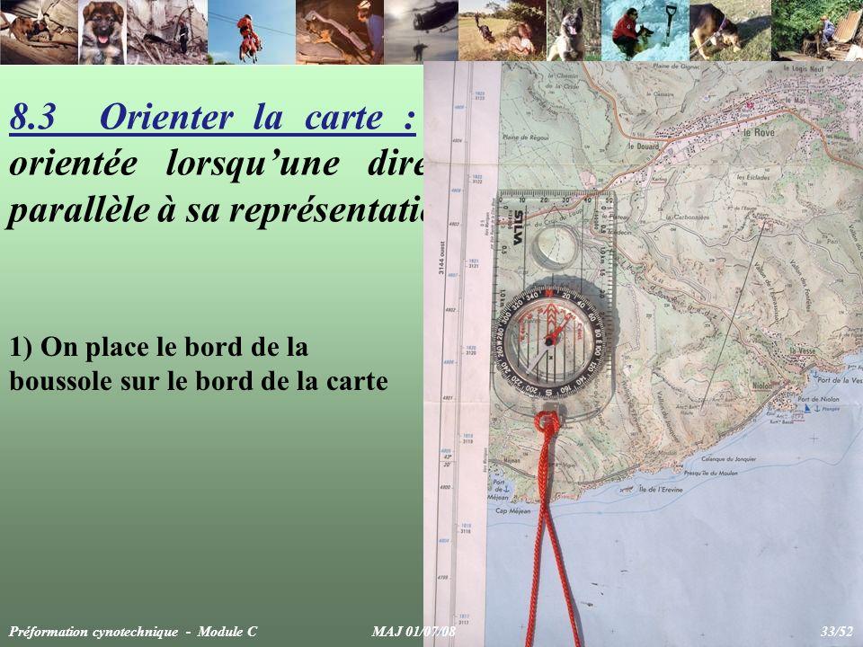 8.3 Orienter la carte : on dit qu'une carte est orientée lorsqu'une direction sur le terrain est parallèle à sa représentation sur la carte.