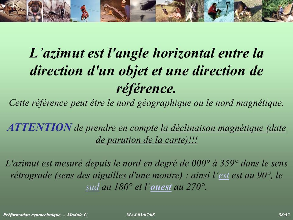 Cette référence peut être le nord géographique ou le nord magnétique.