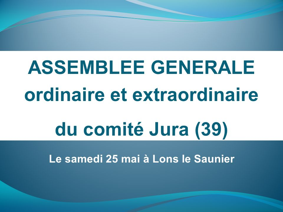 ordinaire et extraordinaire Le samedi 25 mai à Lons le Saunier