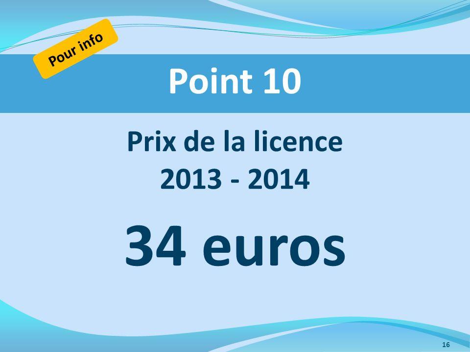 Pour info Point 10 Prix de la licence 2013 - 2014 34 euros
