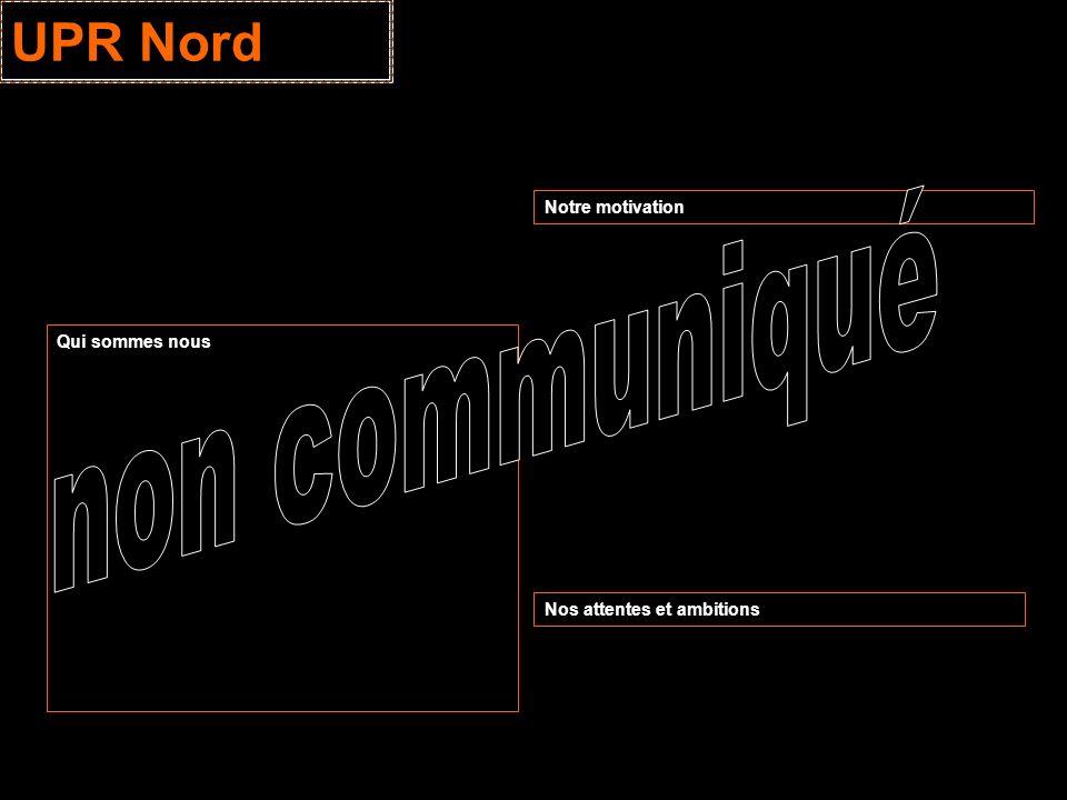 UPR Nord non communiqué Notre motivation Qui sommes nous