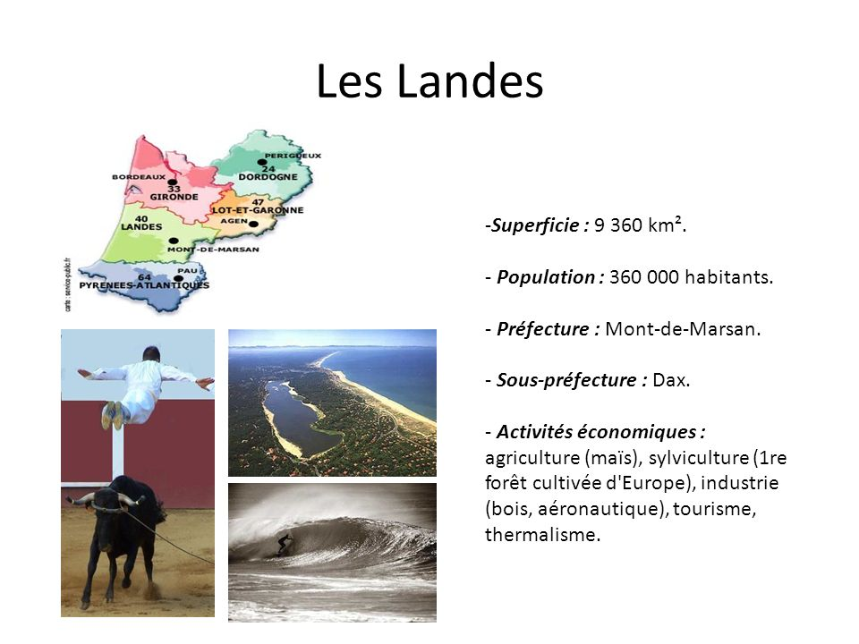 Les Landes Superficie : 9 360 km². - Population : 360 000 habitants.