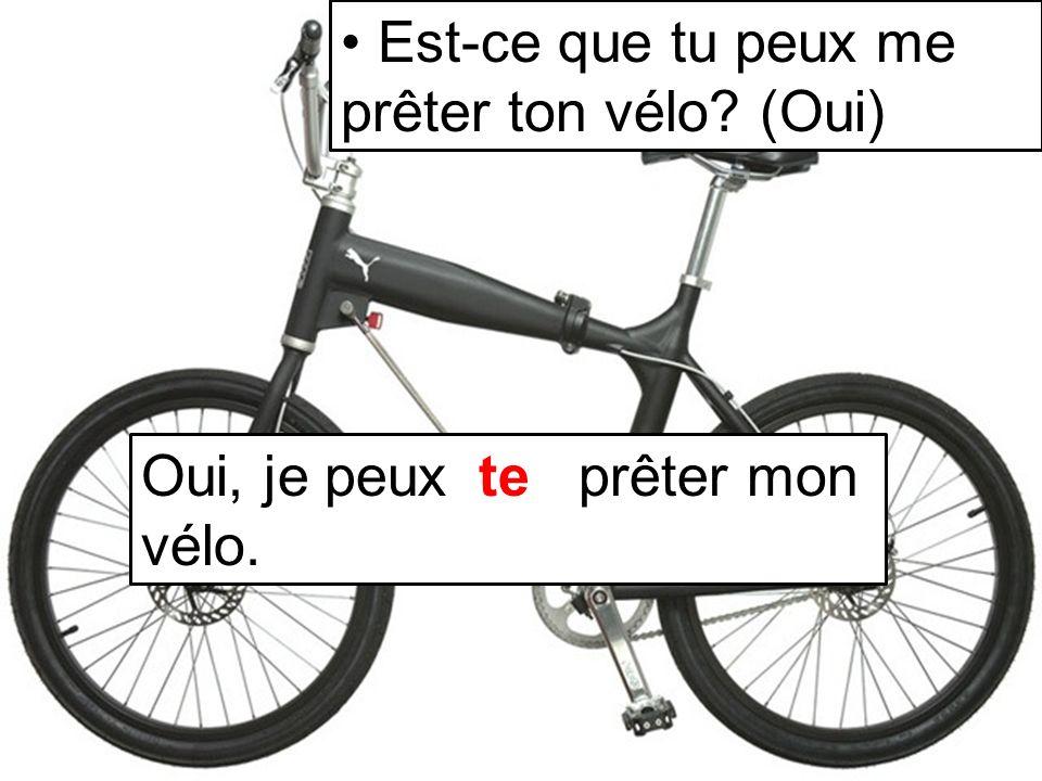 Est-ce que tu peux me prêter ton vélo (Oui)