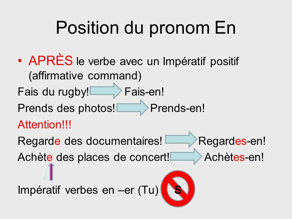 Position du pronom En APRÈS le verbe avec un Impératif positif (affirmative command) Fais du rugby! Fais-en!