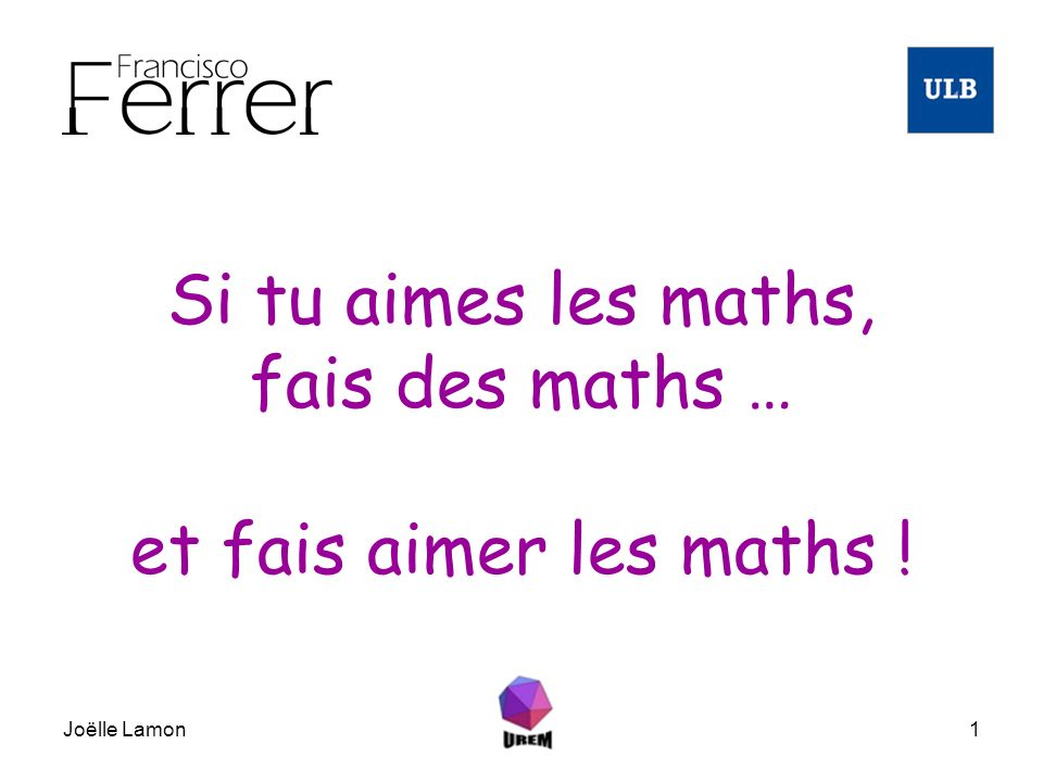 Si tu aimes les maths, fais des maths … et fais aimer les maths !