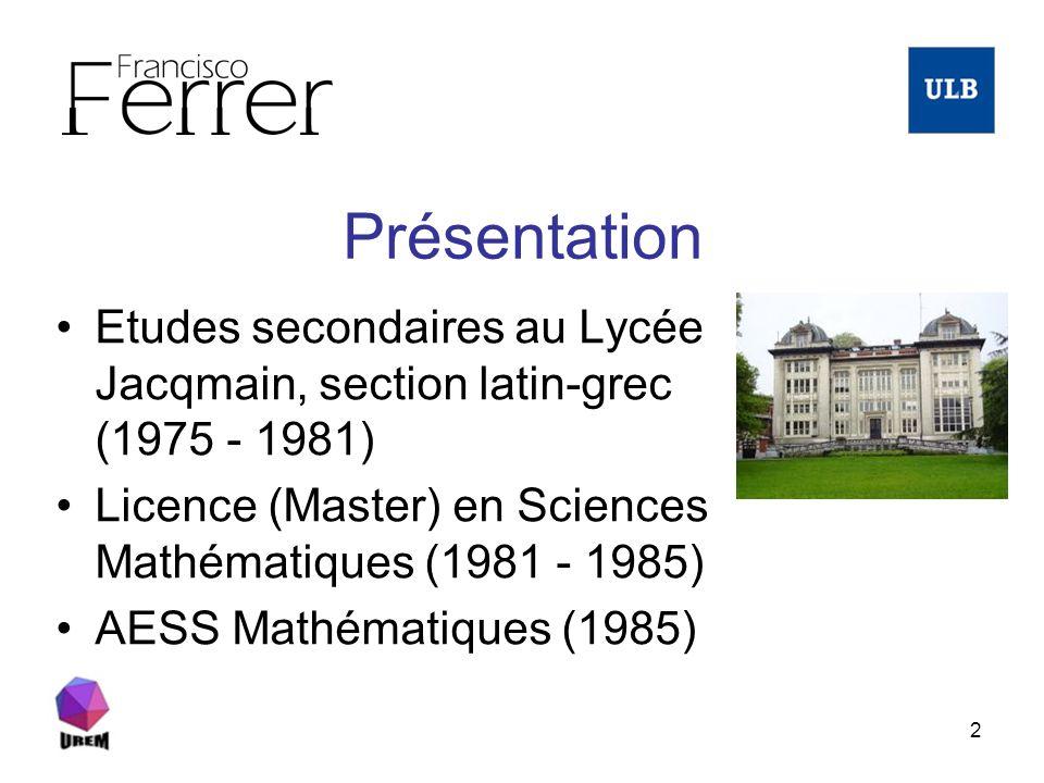 Présentation Etudes secondaires au Lycée Jacqmain, section latin-grec (1975 - 1981) Licence (Master) en Sciences Mathématiques (1981 - 1985)