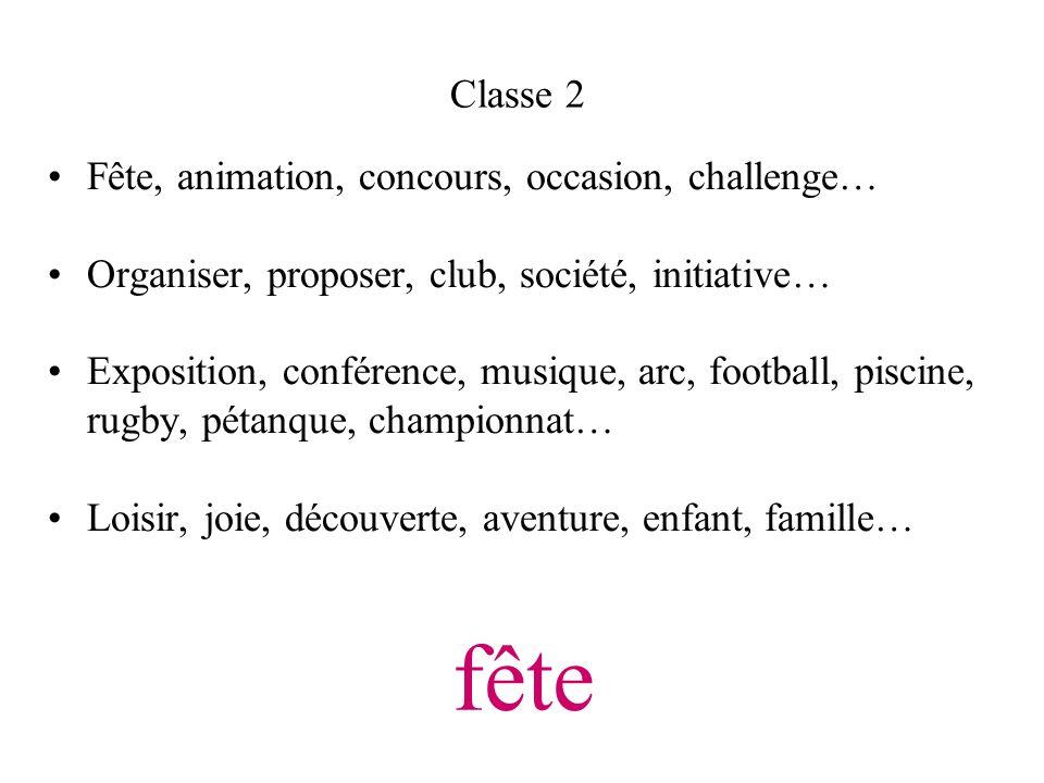 fête Classe 2 Fête, animation, concours, occasion, challenge…