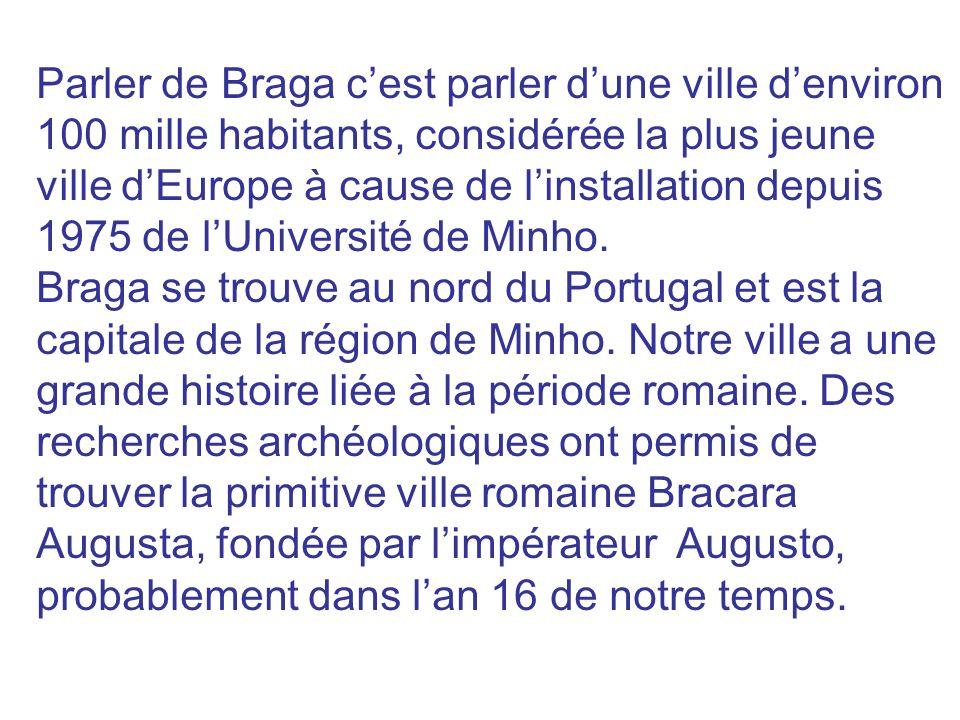 Parler de Braga c'est parler d'une ville d'environ 100 mille habitants, considérée la plus jeune ville d'Europe à cause de l'installation depuis 1975 de l'Université de Minho.