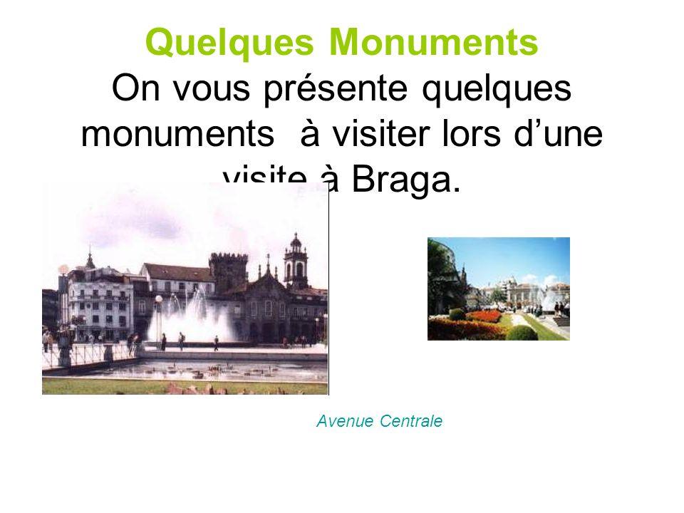 Quelques Monuments On vous présente quelques monuments à visiter lors d'une visite à Braga.