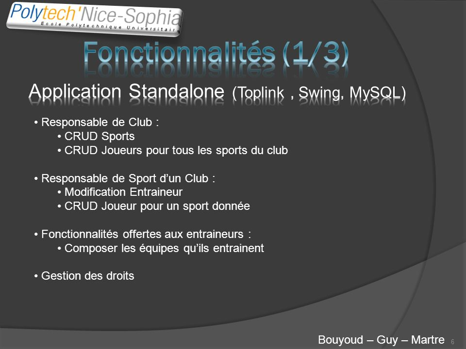 Fonctionnalités (1/3) Application Standalone (Toplink , Swing, MySQL)