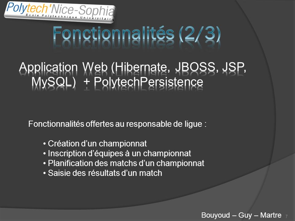 Fonctionnalités (2/3) Application Web (Hibernate, JBOSS, JSP, MySQL) + PolytechPersistence. Fonctionnalités offertes au responsable de ligue :