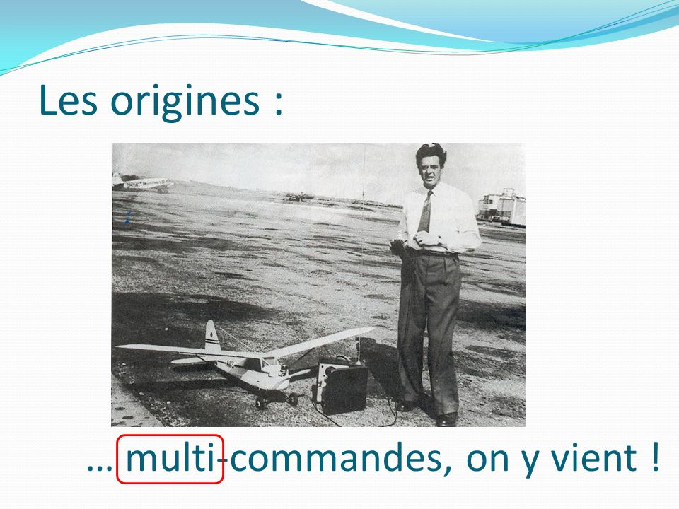 Les origines : … multi-commandes, on y vient !
