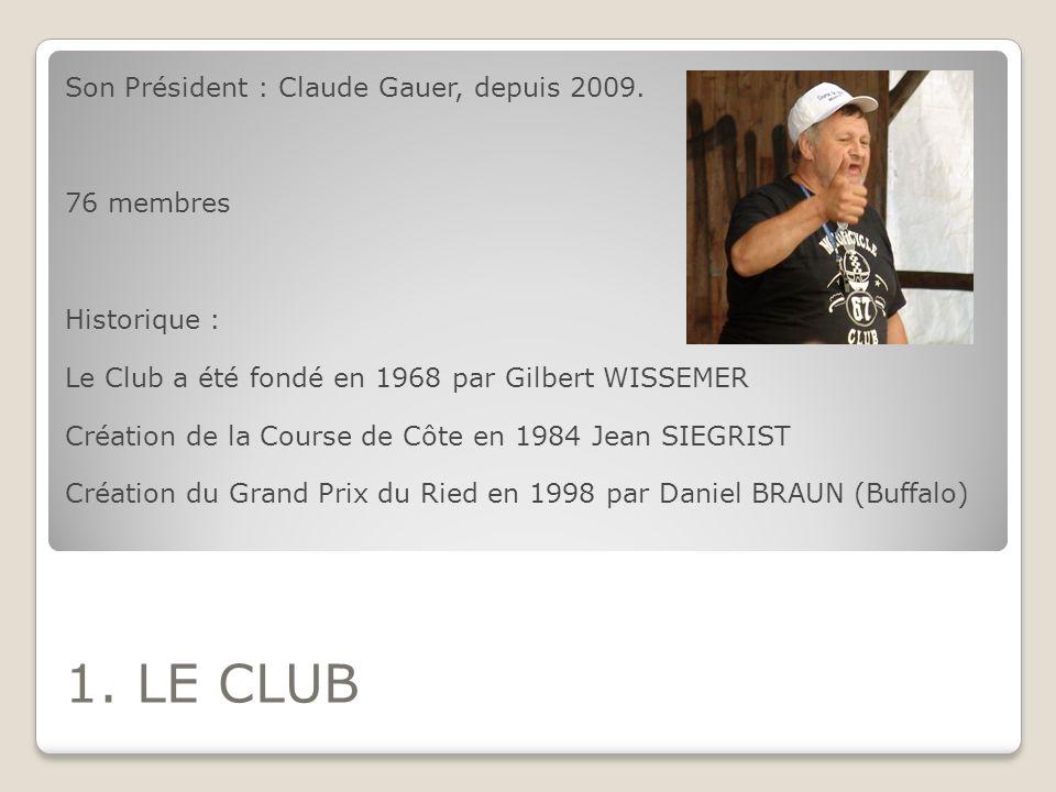 1. LE CLUB Son Président : Claude Gauer, depuis 2009. 76 membres