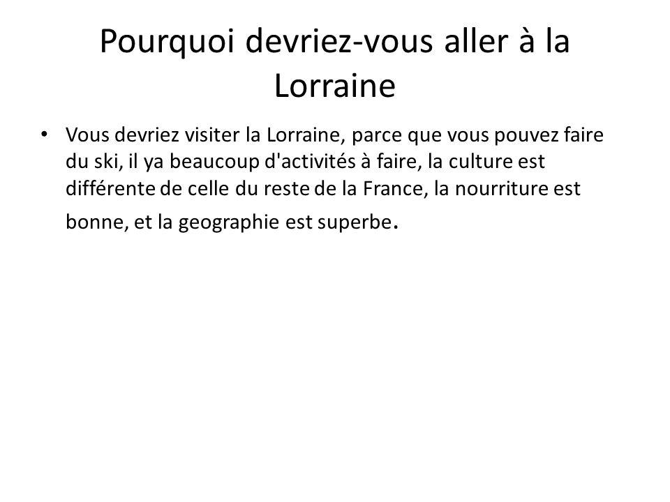 Pourquoi devriez-vous aller à la Lorraine